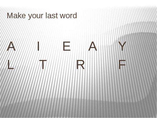 Make your last word A I E A Y L T R F