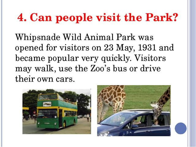 4. Can people visit the Park? Whipsnade Wild Animal Park was opened for visit...