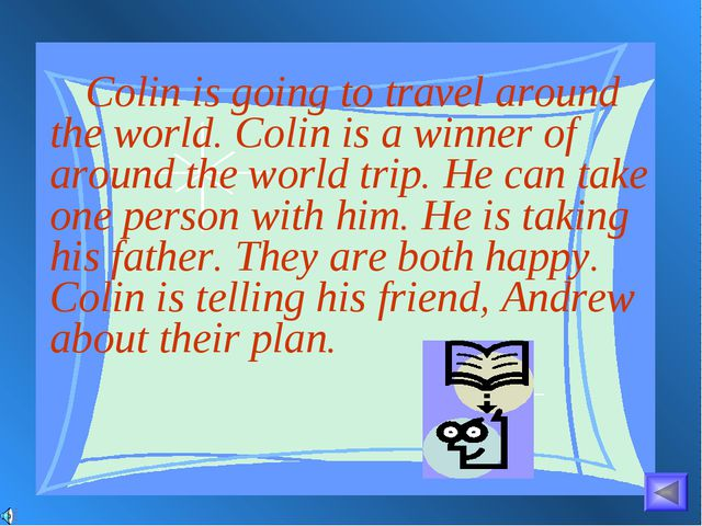 Colin is going to travel around the world. Colin is a winner of around the w...