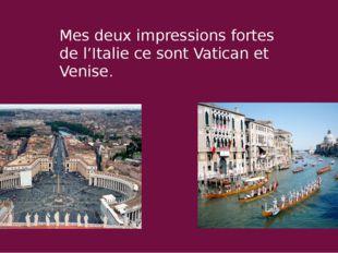 Mes deux impressions fortes de l'Italie ce sont Vatican et Venise.