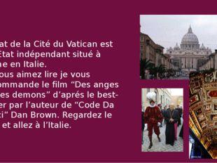 L'État de la Cité du Vatican est un État indépendant situé à Rome en Italie.