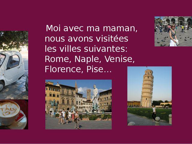 Moi avec ma maman, nous avons visitées les villes suivantes: Rome, Naple, Ve...