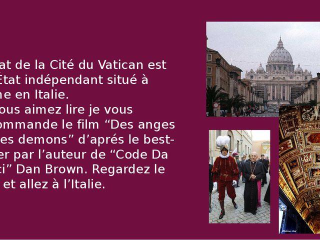 L'État de la Cité du Vatican est un État indépendant situé à Rome en Italie....
