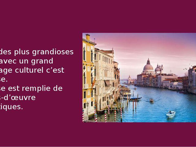 Une des plus grandioses ville avec un grand héritage culturel c'est Venise. V...