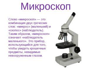 Микроскоп Слово «микроскоп» — это комбинация двух греческих слов: «микрос» (м