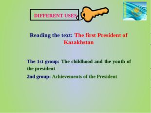DIFFERENT USES Reading the text: The first President of Kazakhstan The 1st gr