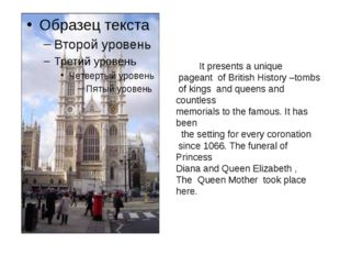 It presents a unique pageant of British History –tombs of kings and queens a