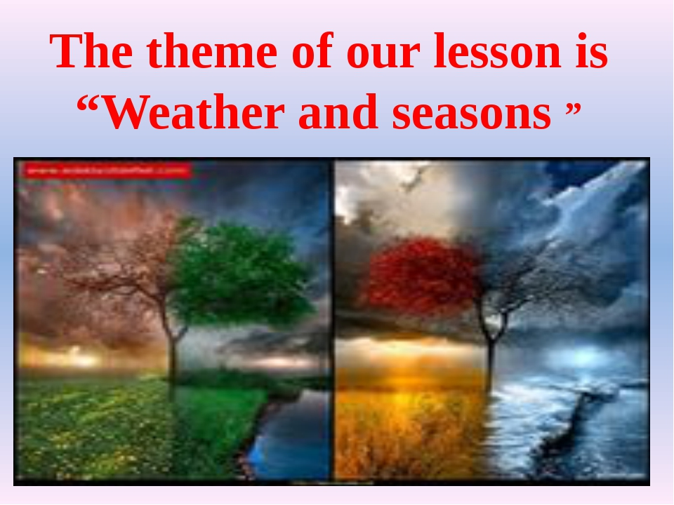 "The theme of our lesson is ""Weather and seasons """
