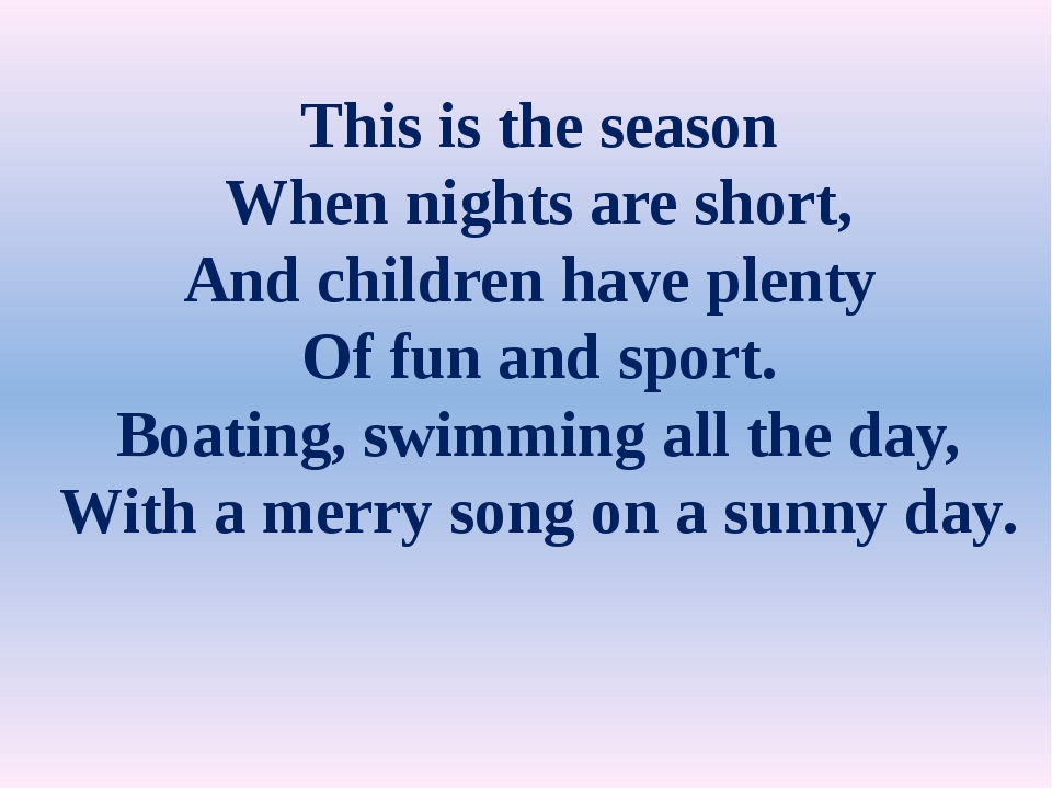This is the season When nights are short, And children have plenty Of fun and...