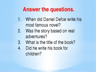 Answer the questions. When did Daniel Defoe write his most famous novel? Was