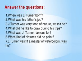 1.When was J. Turner born? 2.What was his father's job? 3.J.Turner was very