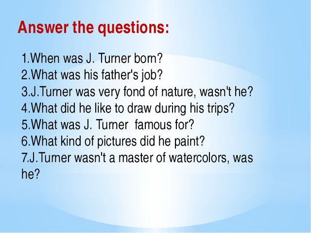 1.When was J. Turner born? 2.What was his father's job? 3.J.Turner was very...