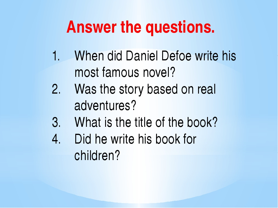 Answer the questions. When did Daniel Defoe write his most famous novel? Was...