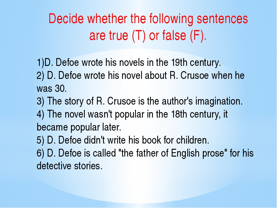 Decide whether the following sentences are true (T) or false (F). 1)D. Defoe...
