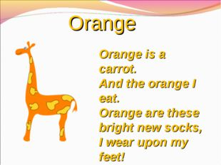 Orange Orangeis a carrot. And theorangeI eat. Orangeare these bright new