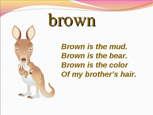 brown Brownis the mud. Brownis the bear. Brownis the color Of my brother's...