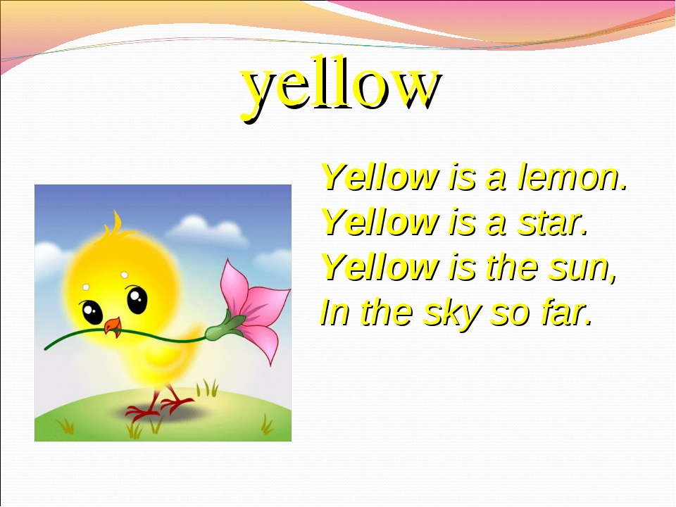 yellow Yellowis a lemon. Yellowis a star. Yellowis the sun, In the sky so...