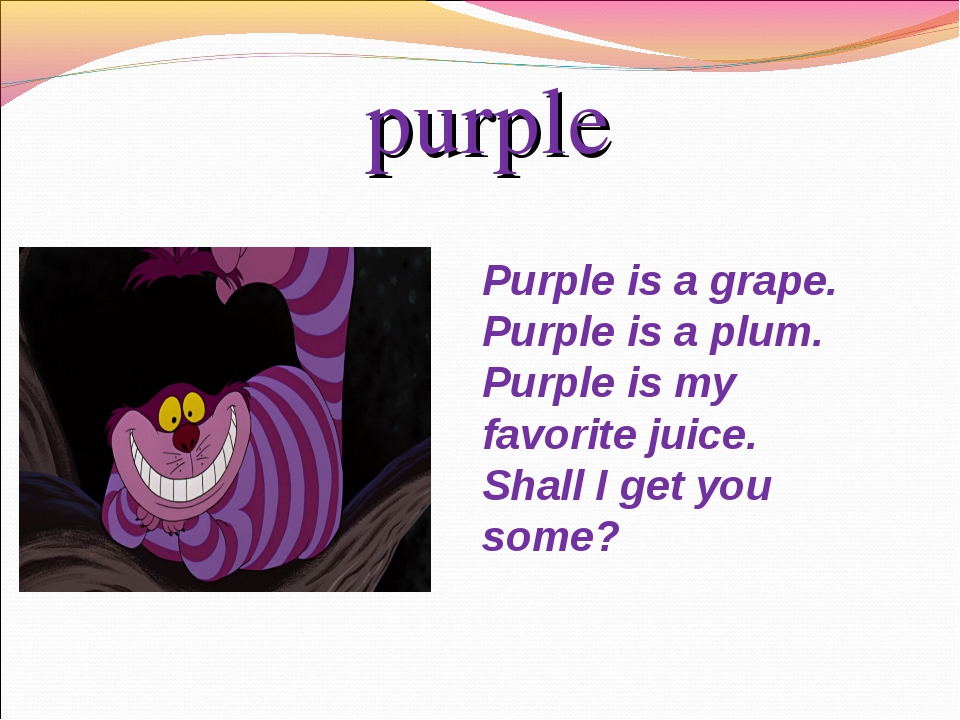 purple Purpleis a grape. Purpleis a plum. Purpleis my favorite juice. Shal...