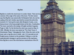 Big Ben Big Ben is a bell in the clock tower in London. Name. There are two