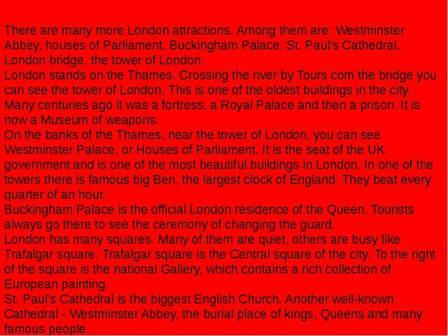 There are many more London attractions. Among them are: Westminster Abbey, ho...
