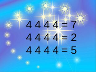 4 4 4 4 = 7 4 4 4 4 = 2 4 4 4 4 = 5