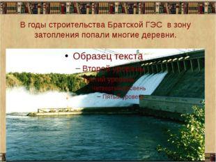 В годы строительства Братской ГЭС в зону затопления попали многие деревни.