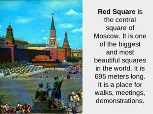 Red Square is the central square of Moscow. It is one of the biggest and most