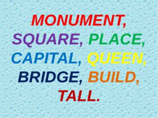 MONUMENT, SQUARE, PLACE, CAPITAL, QUEEN, BRIDGE, BUILD, TALL.