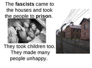 The fascists came to the houses and took the people to prison. They took chil