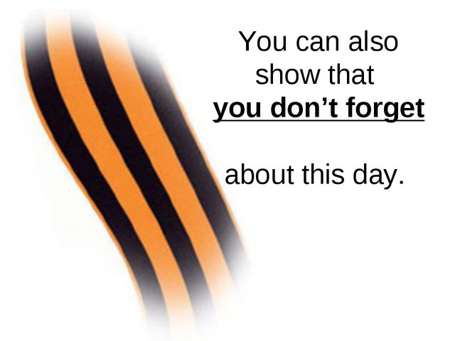You can also show that you don't forget about this day.