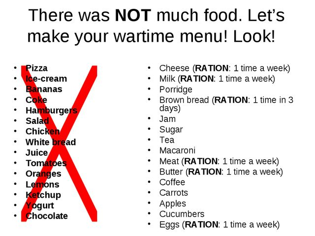 There was NOT much food. Let's make your wartime menu! Look! Pizza Ice-cream...