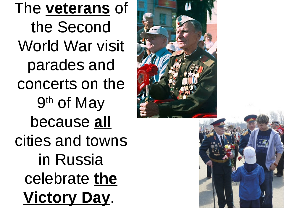 The veterans of the Second World War visit parades and concerts on the 9th of...