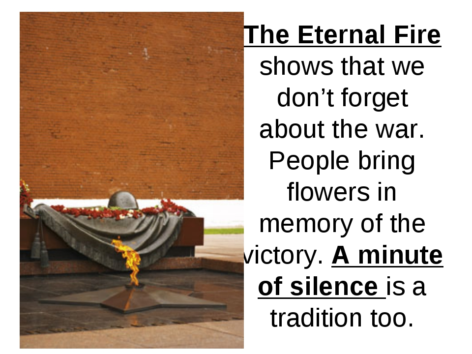 The Eternal Fire shows that we don't forget about the war. People bring flowe...