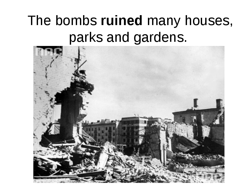 The bombs ruined many houses, parks and gardens.