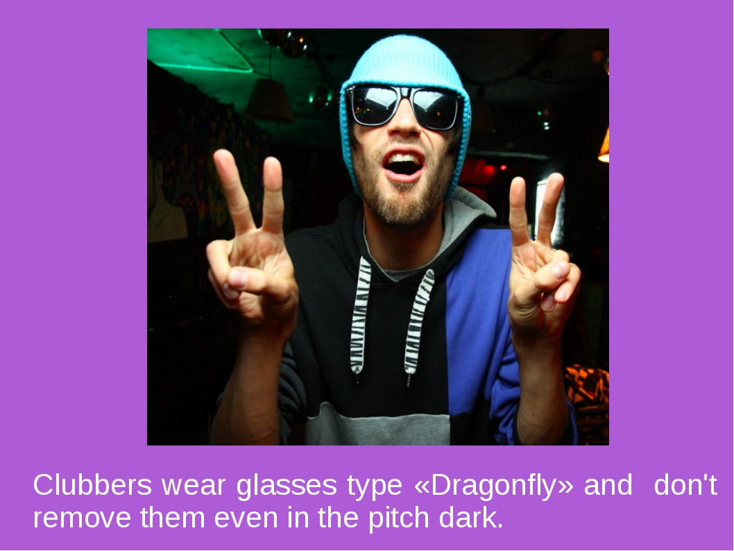 Clubbers wear glasses type «Dragonfly» and don't remove them even in the pitc...