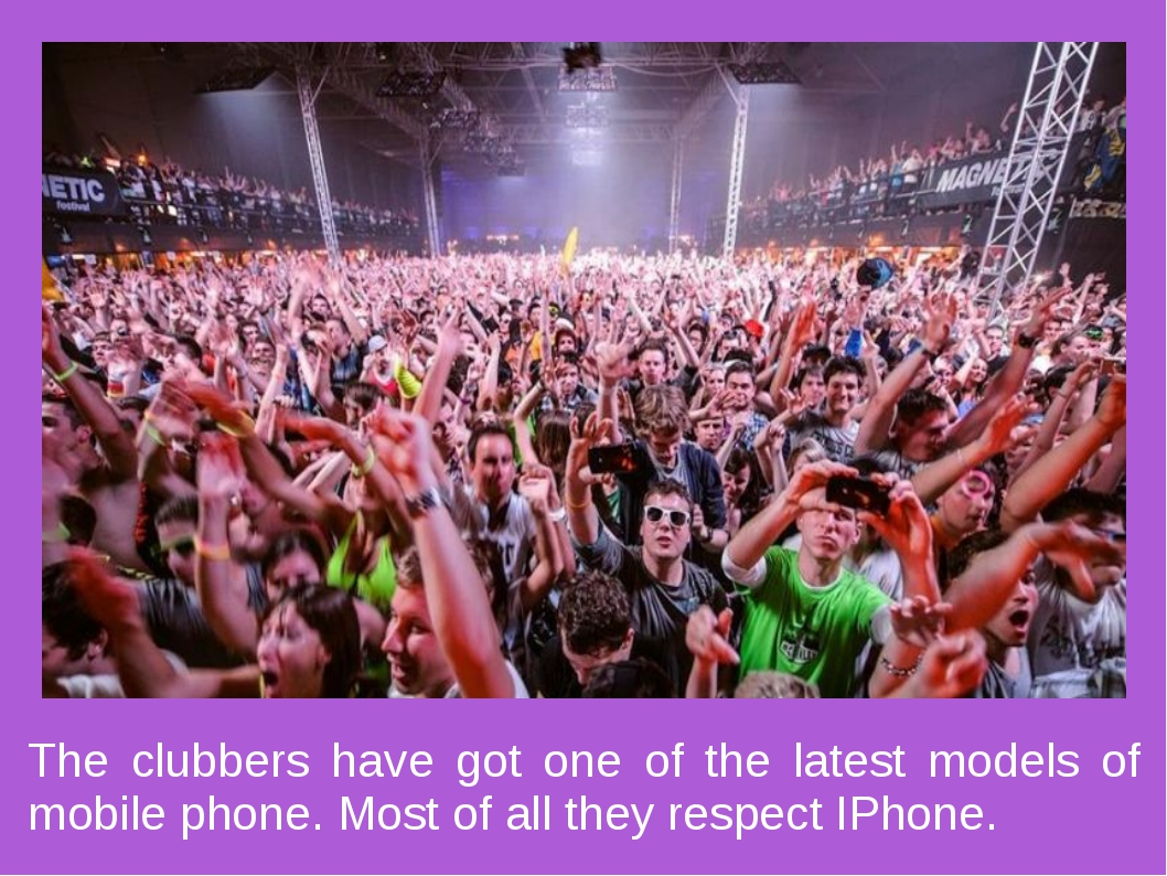 The clubbers have got one of the latest models of mobile phone. Most of all t...