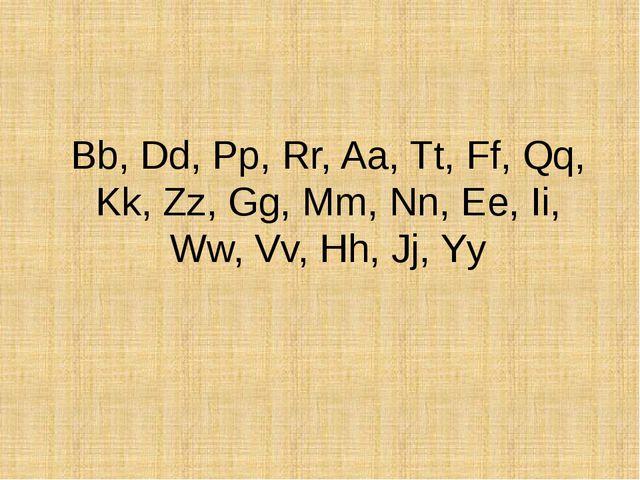 Bb, Dd, Pp, Rr, Aa, Tt, Ff, Qq, Kk, Zz, Gg, Mm, Nn, Ee, Ii, Ww, Vv, Hh, Jj, Yy
