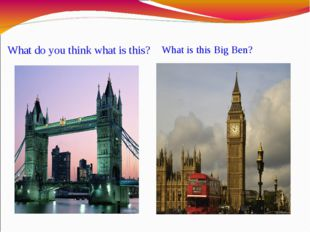 What do you think what is this? What is this Big Ben?