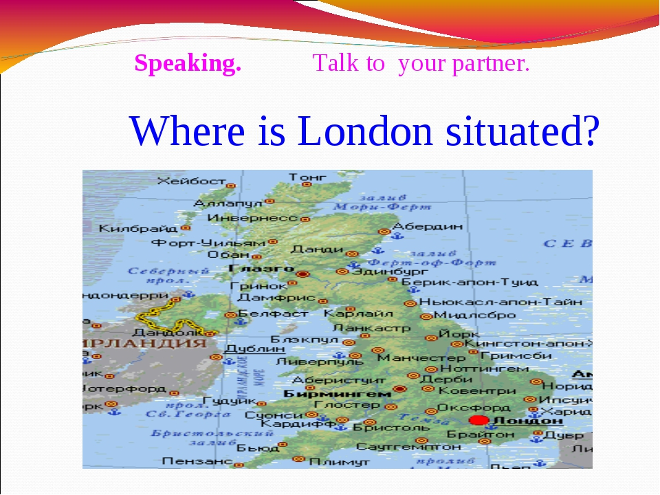 Where is London situated? Speaking. Talk to your partner.