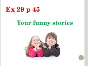 Your funny stories Ex 29 p 45