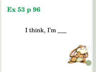 Ex 53 p 96 I think, I'm ___