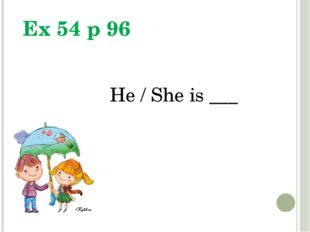 Ex 54 p 96 He / She is ___