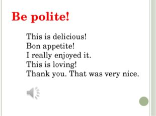 Be polite! This is delicious! Bon appetite! I really enjoyed it. This is lovi