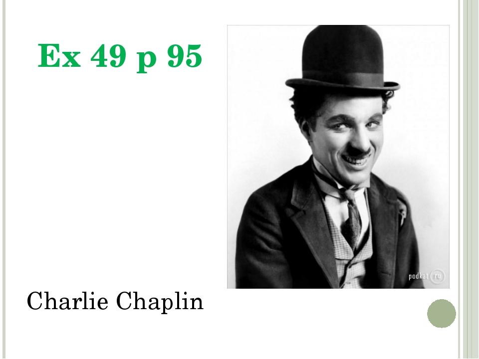 Ex 49 p 95 Charlie Chaplin