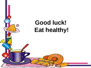 Good luck! Eat healthy!