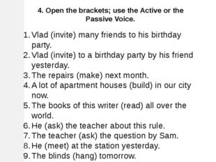 4. Open the brackets; use the Active or the Passive Voice. Vlad (invite) many