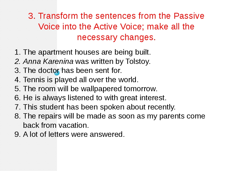 3. Transform the sentences from the Passive Voice into the Active Voice; make...