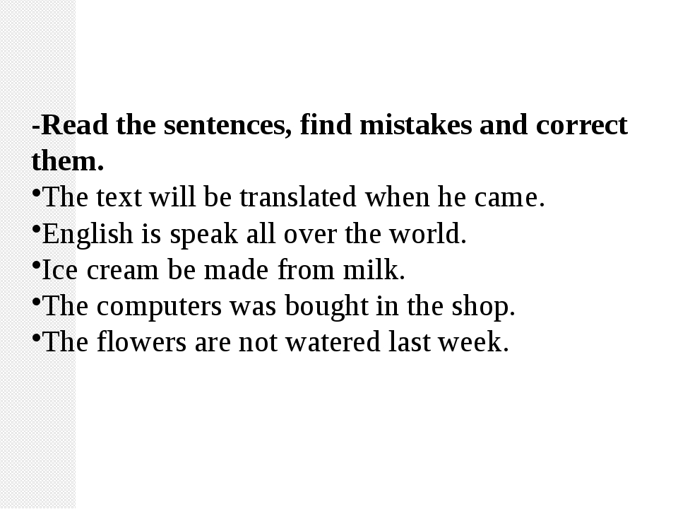 -Read the sentences, find mistakes and correct them. The text will be transla...