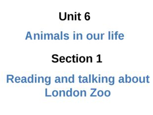 Section 1 Unit 6 Animals in our life Reading and talking about London Zoo