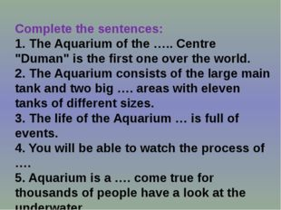 "Complete the sentences: 1. The Aquarium of the ….. Centre ""Duman"" is the firs"